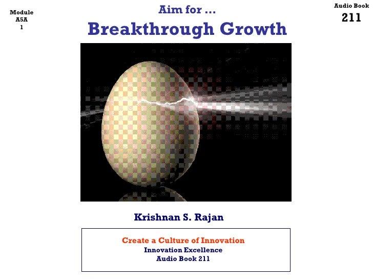 Aim for … Breakthrough Growth Audio Book 211 Module A5A 1 Krishnan S. Rajan Create a Culture of Innovation Innovation Exce...