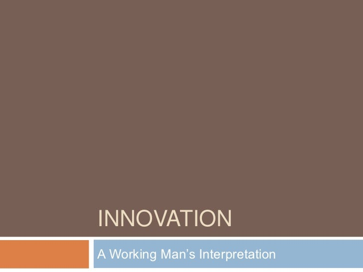 INNOVATION<br />A Working Man's Interpretation<br />