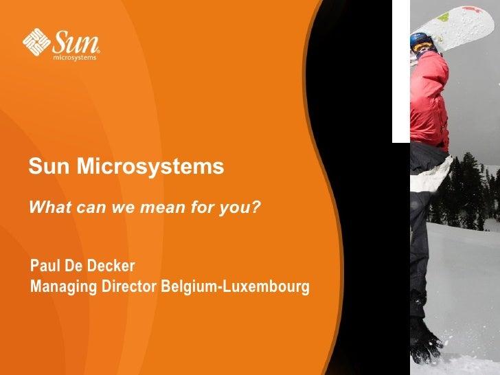 Sun Microsystems What can we mean for you?   <ul><li>Paul De Decker </li></ul><ul><li>Managing Director Belgium-Luxembourg...
