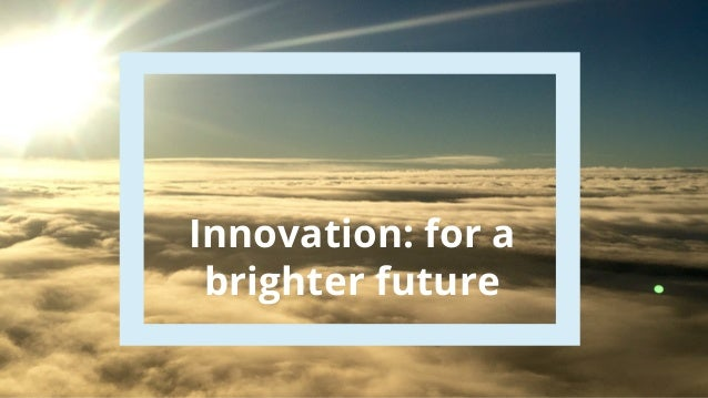 Innovation: for a brighter future