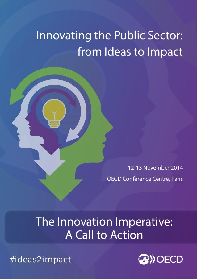 #ideas2impact  12-13 November 2014  OECD Conference Centre, Paris  Innovating the Public Sector:  from Ideas to Impact  Th...