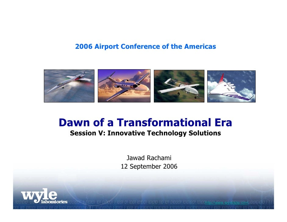 2006 Airport Conference of the Americas Dawn of a Transformational Era Session V: Innovative Technology Solutions Jawad Ra...