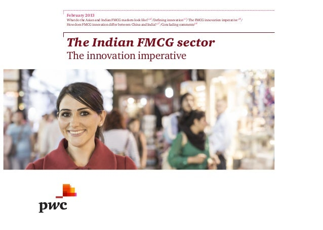 The Indian FMCG sectorThe innovation imperativeFebruary 2013What do the Asian and Indian FMCG markets look like? p2/Defini...