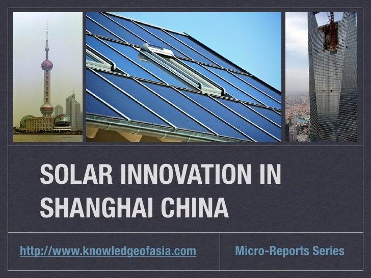 SOLAR INNOVATION IN   SHANGHAI CHINAhttp://www.knowledgeofasia.com   Micro-Reports Series