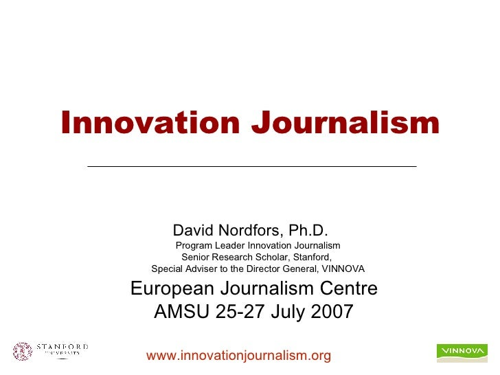 Innovation Journalism David Nordfors, Ph.D. Program Leader Innovation Journalism Senior Research Scholar, Stanford,  Speci...