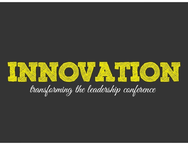innovationtransforming the leadership conference