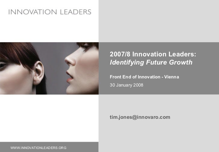 2007/8 Innovation Leaders: Identifying Future Growth Front End of Innovation - Vienna 30 January 2008 [email_address]