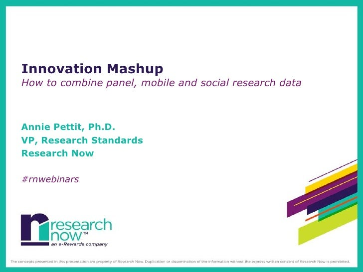 Innovation MashupHow to combine panel, mobile and social research dataAnnie Pettit, Ph.D.VP, Research StandardsResearch No...