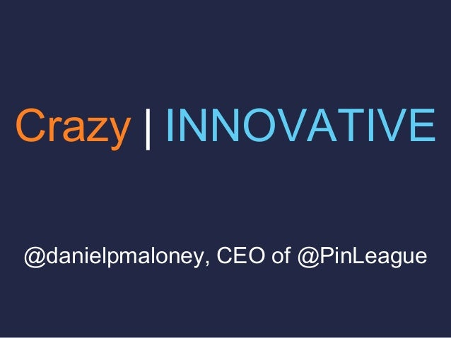 Crazy | INNOVATIVE@danielpmaloney, CEO of @PinLeague