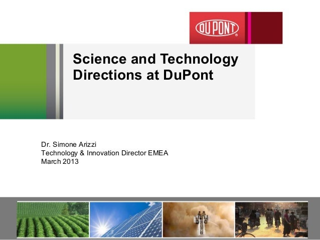 Science and Technology         Directions at DuPontDr. Simone ArizziTechnology & Innovation Director EMEAMarch 2013