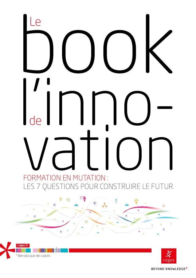 FORMATION EN MUTATION : LES 7 QUESTIONS POUR CONSTRUIRE LE FUTUR Bien plus que des savoirs cegos.fr