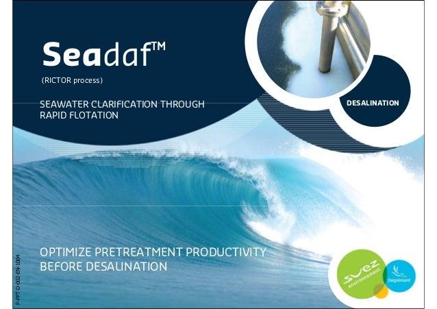 Seadaf ™                      (RICTOR process)                      SEAWATER CLARIFICATION THROUGH       DESALINATION     ...