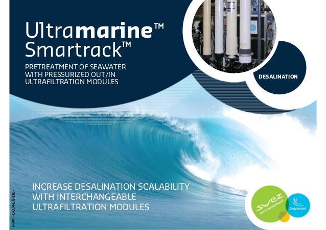 Ultramarine™ Smartrack™ INCREASE DESALINATION SCALABILITY WITH INTERCHANGEABLE ULTRAFILTRATION MODULES PRETREATMENT OF SEA...