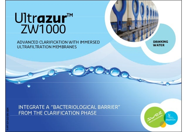 "1 DRINKING WATER Ultrazur™ ZW1000 INTEGRATE A ""BACTERIOLOGICAL BARRIER"" FROM THE CLARIFICATION PHASE ADVANCED CLARIFICATIO..."