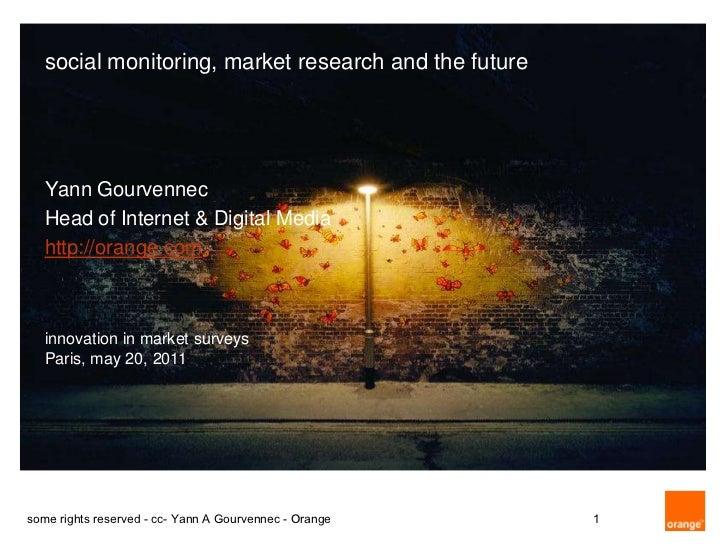 social monitoring, market research and the future   Yann Gourvennec   Head of Internet & Digital Media   http://orange.com...