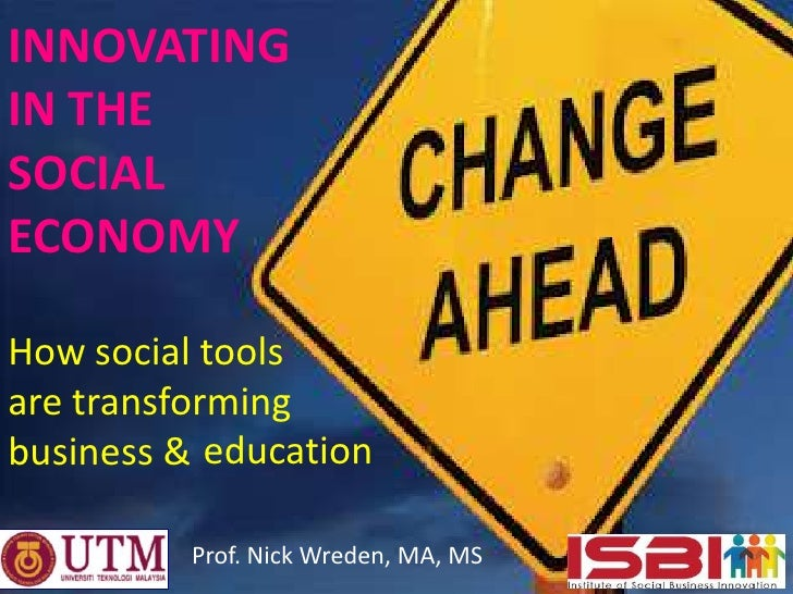 INNOVATINGIN THESOCIALECONOMYHow social toolsare transformingbusiness & education          Prof. Nick Wreden, MA, MS