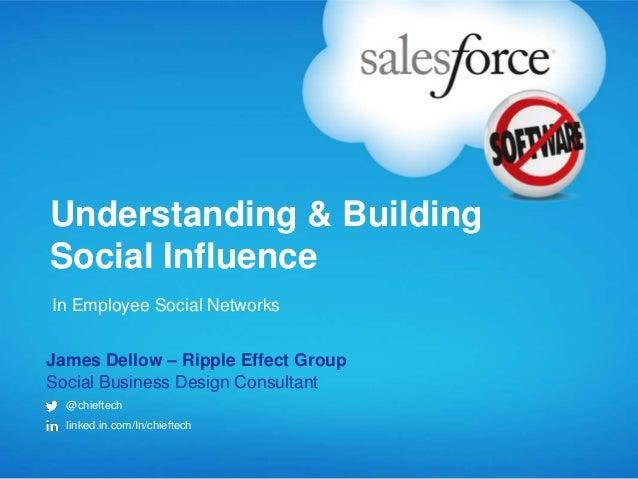 Understanding & BuildingSocial InfluenceIn Employee Social NetworksJames Dellow – Ripple Effect GroupSocial Business Desig...