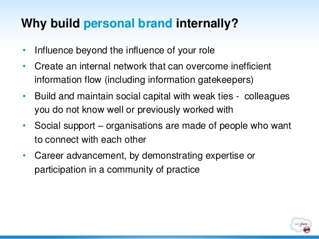 Why build personal brand internally?• Influence beyond the influence of your role• Create an internal network that can ove...