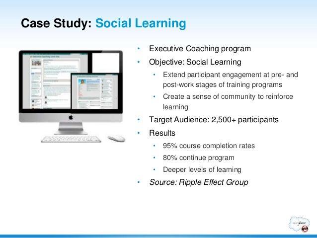 Case Study: Social Learning                  •   Executive Coaching program                  •   Objective: Social Learnin...