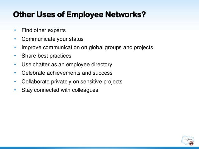 Other Uses of Employee Networks?•   Find other experts•   Communicate your status•   Improve communication on global group...
