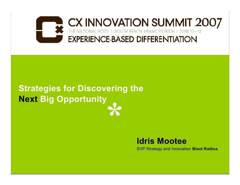 Strategies for Discovering the Next Big Opportunity                                Idris Mootee                           ...