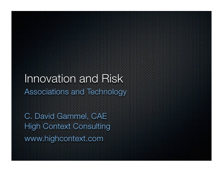 Innovation and Risk Associations and Technology   C. David Gammel, CAE High Context Consulting www.highcontext.com