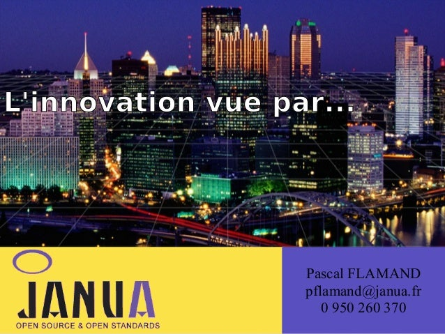 ( L'innovation vue par...  Pascal FLAMAND pflamand@janua.fr 0 950 260 370