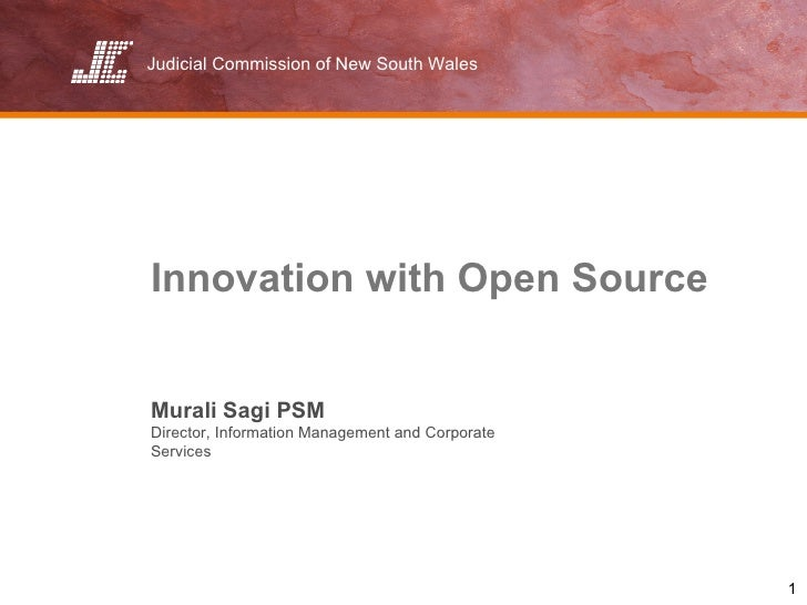Judicial Commission of New South Wales     Innovation with Open Source   Murali Sagi PSM Director, Information Management ...