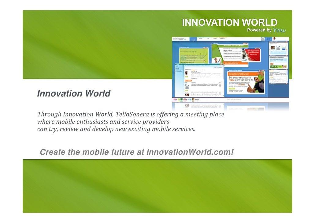 Innovation World  ThroughInnovationWorld,TeliaSoneraisofferingameetingplace wheremobileenthusiastsandservice...