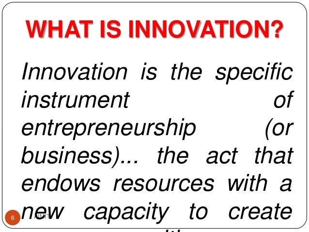 "1 innovation is the specific instrument entrepreneurship the act that endows resources with a new ca ""innovation is the specific instrument of entrepreneurship the act that endows resources with a new capacity to create wealth"" — peter."