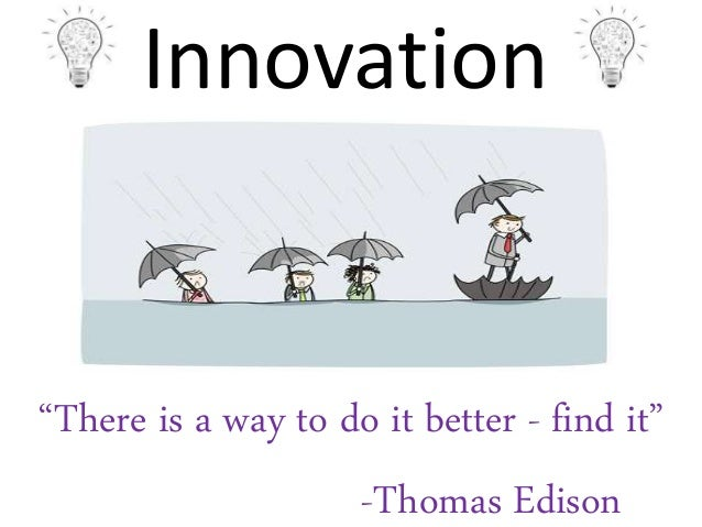 """Innovation """"There is a way to do it better - find it"""" -Thomas Edison"""