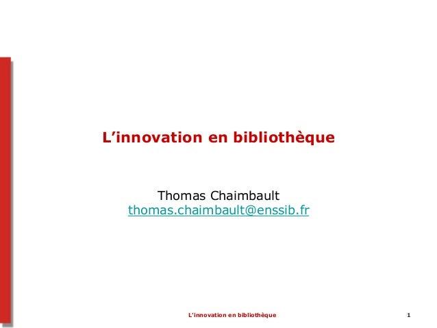 L'innovation en bibliothèque 1L'innovation en bibliothèqueThomas Chaimbaultthomas.chaimbault@enssib.fr