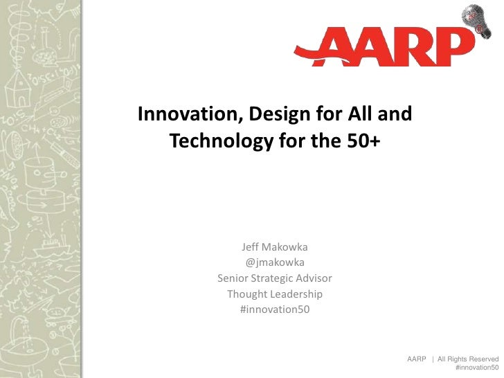 Innovation, Design for All and   Technology for the 50+             Jeff Makowka              @jmakowka        Senior Stra...