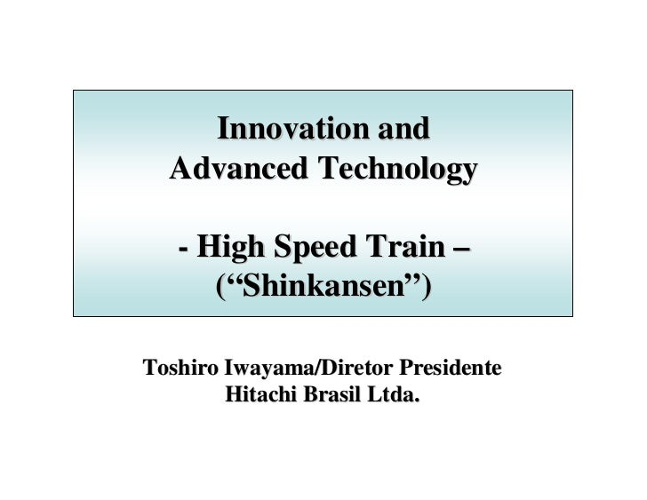 "Innovation and  Advanced Technology   - High Speed Train –      (""Shinkansen"")Toshiro Iwayama/Diretor Presidente        Hi..."
