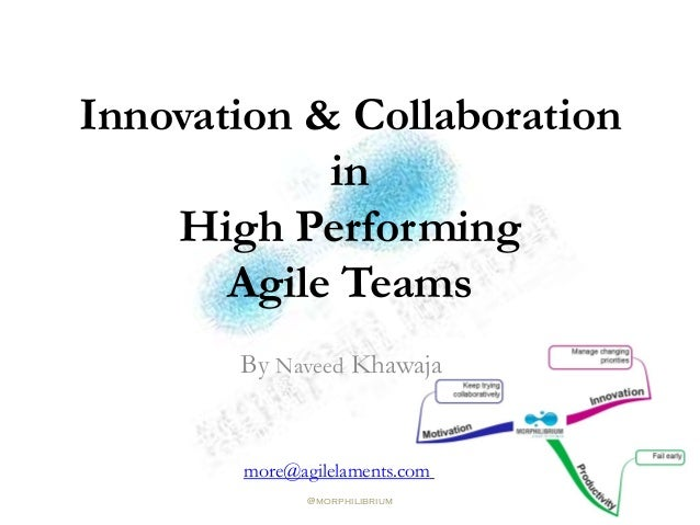 Innovation & Collaboration            in    High Performing       Agile Teams       By Naveed Khawaja       more@agilelame...