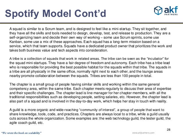 Spotify Model Cont'd  A squad is similar to a Scrum team, and is designed to feel like a mini‐startup. They sit together, ...