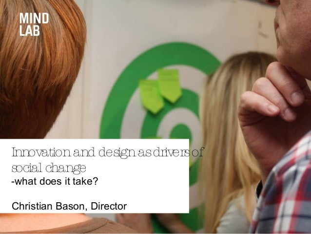 Christian Bason, Director Innovationand designasdriversof social change -what does it take?