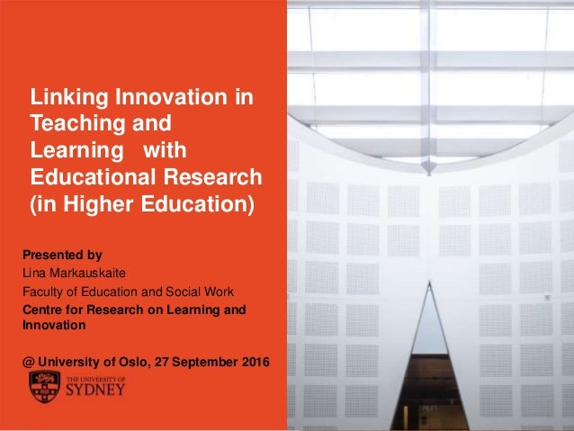 The University of Sydney Page 1 Linking Innovation in Teaching and Learning with Educational Research (in Higher Education...