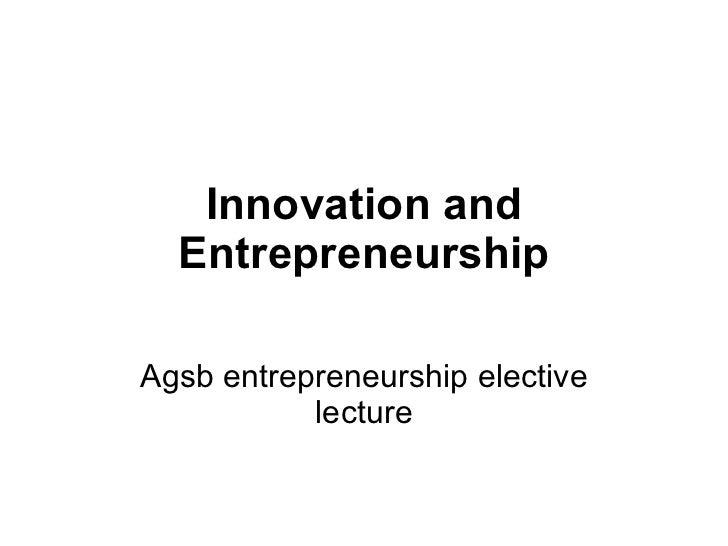 Innovation and   Entrepreneurship Agsb entrepreneurship elective lecture