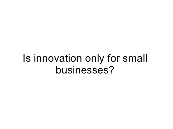Is innovation only for small businesses?