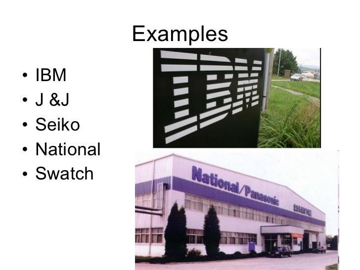 Examples <ul><li>IBM </li></ul><ul><li>J &J </li></ul><ul><li>Seiko </li></ul><ul><li>National </li></ul><ul><li>Swatch </...