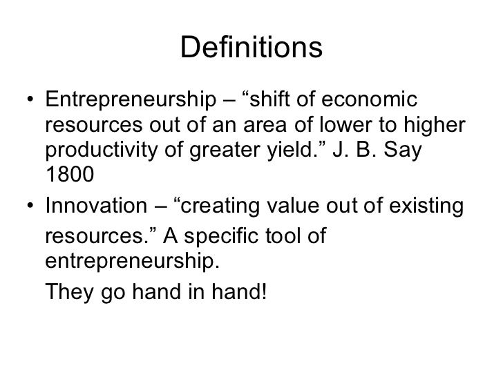 """Definitions <ul><li>Entrepreneurship – """"shift of economic resources out of an area of lower to higher productivity of grea..."""