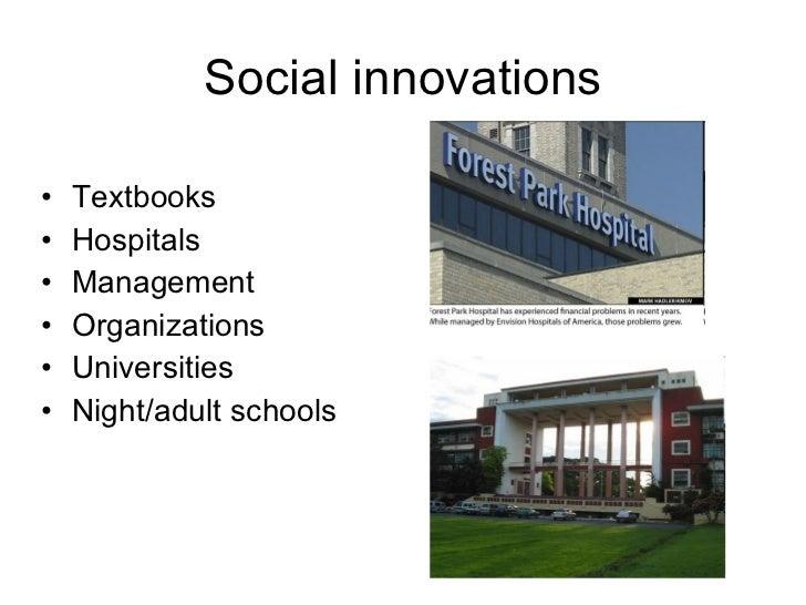 Social innovations <ul><li>Textbooks </li></ul><ul><li>Hospitals </li></ul><ul><li>Management </li></ul><ul><li>Organizati...