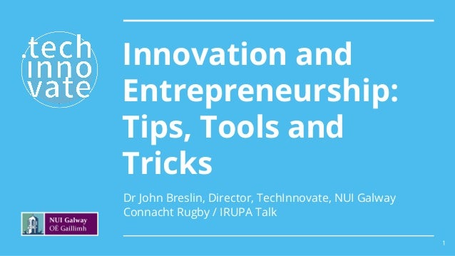 Dr John Breslin, Director, TechInnovate, NUI Galway Connacht Rugby / IRUPA Talk Innovation and Entrepreneurship: Tips, Too...