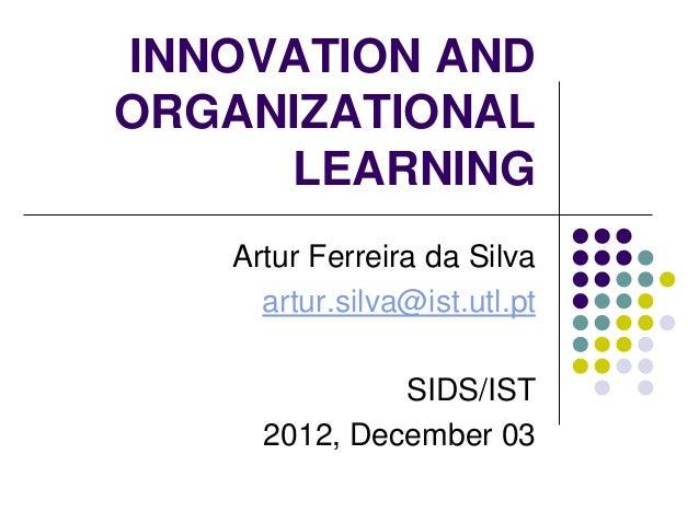 INNOVATION ANDORGANIZATIONAL     LEARNING   Artur Ferreira da Silva     artur.silva@ist.utl.pt              SIDS/IST     2...