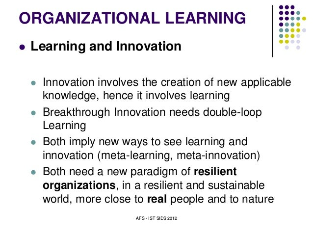 organizational learning and innovation affect on For transformational leadership to affect organizational innovation or simulations the organizational innovation (implementation) box represents ultimately, inspiring and initiating organizational innovation through innovation leadership can serve to advance the organization.