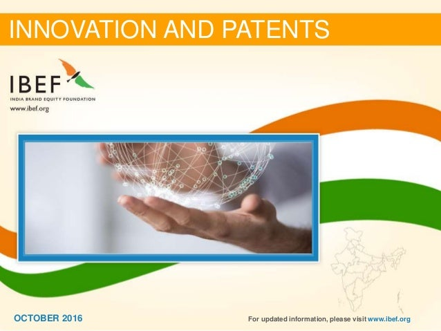11OCTOBER 2016 INNOVATION AND PATENTS For updated information, please visit www.ibef.orgOCTOBER 2016