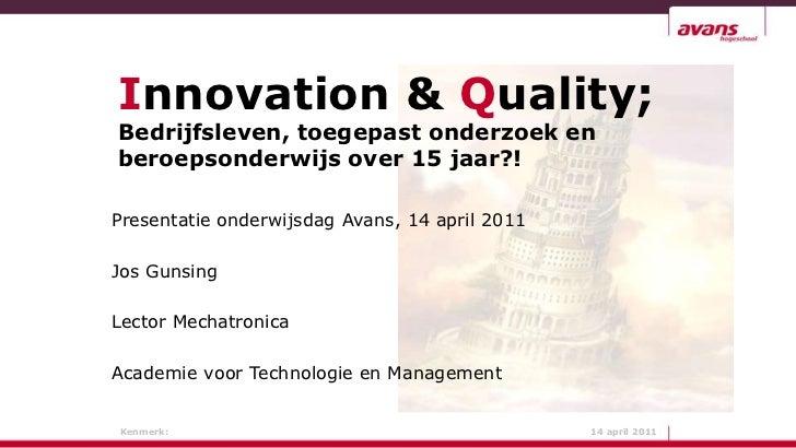 Innovation &Quality;<br />Bedrijfsleven, toegepast onderzoek en <br />beroepsonderwijs over 15 jaar?!<br />Presentatie ond...