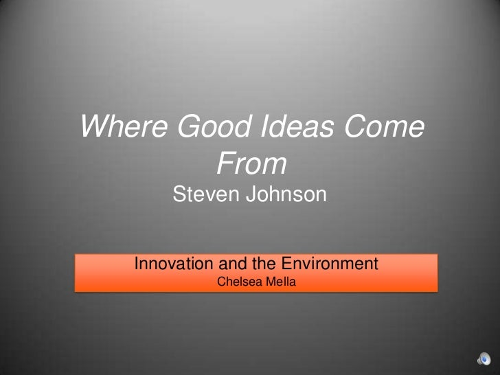 Where Good Ideas Come FromSteven Johnson<br />Innovation and the Environment<br />Chelsea Mella<br />