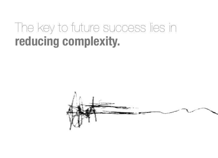 The key to future success lies inreducing complexity.